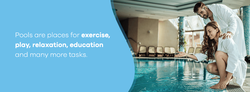 Pools are great for exercise, play, relaxation and education.