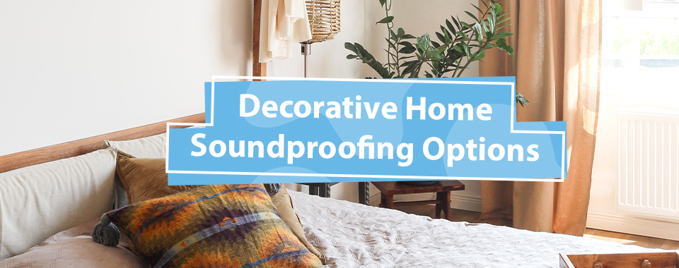 Decorative Home Soundproofing Options