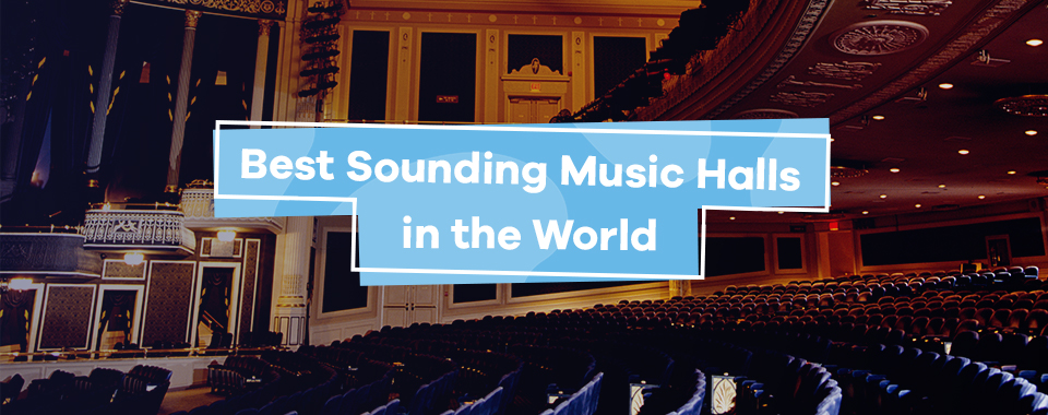Best Sounding Music Halls in the World