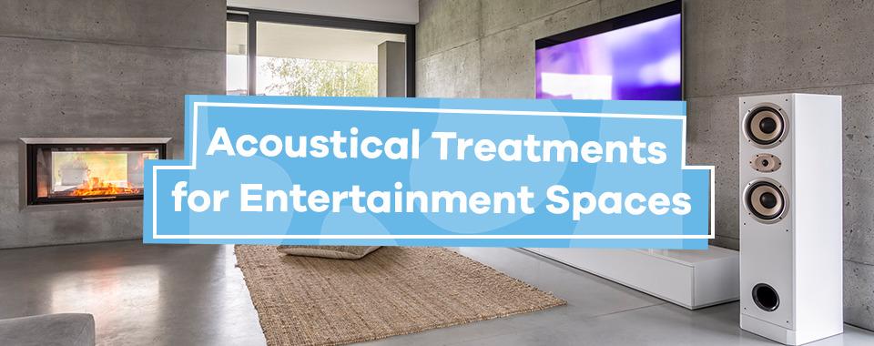 Acoustical Treatments for Entertainment Spaces