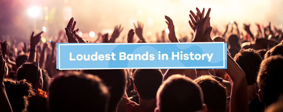 Loudest Bands in History