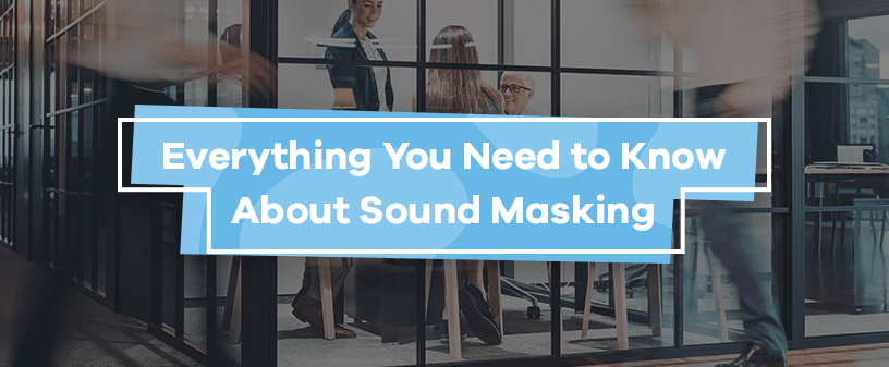 Everything You Need to Know About Sound Masking
