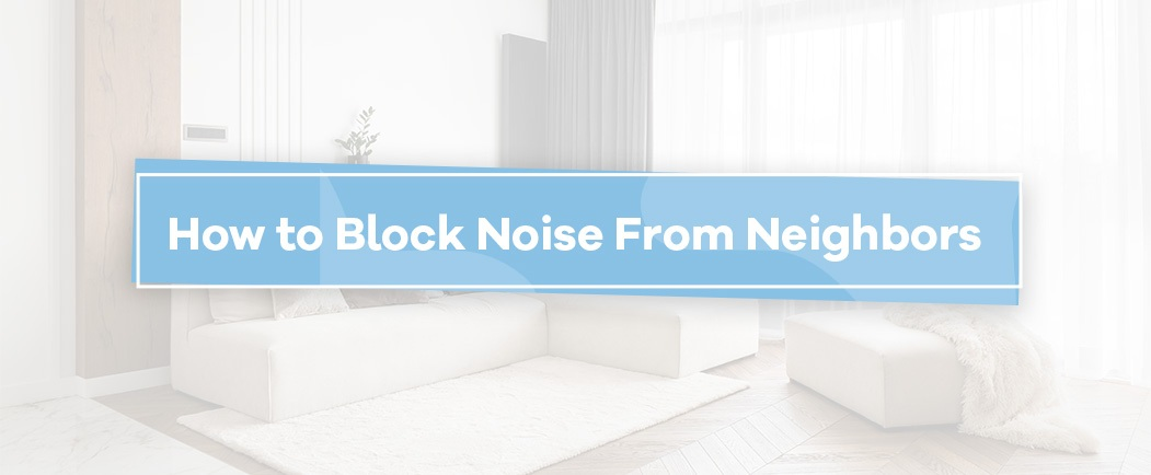How to Block Noise From Neighbors