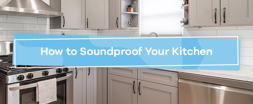 How to Soundproof Your Kitchen