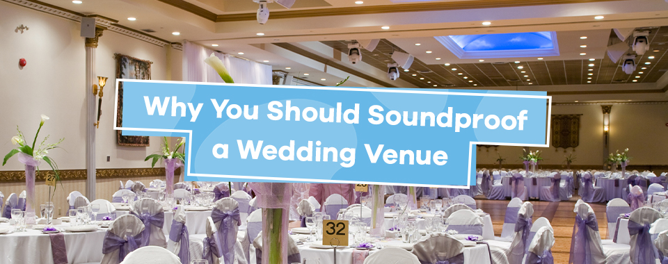 Why You Should Soundproof a Wedding Venue