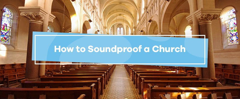 How to Soundproof a Church