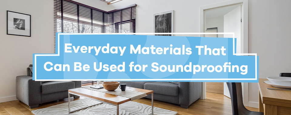 Everyday Materials That Can Be Used for Soundproofing
