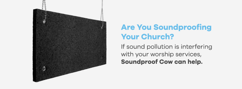 Soundproof Cow can help soundproof your church
