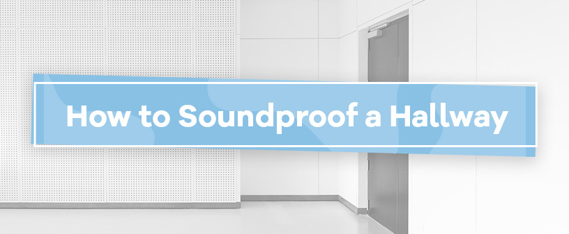 How to Soundproof a Hallway