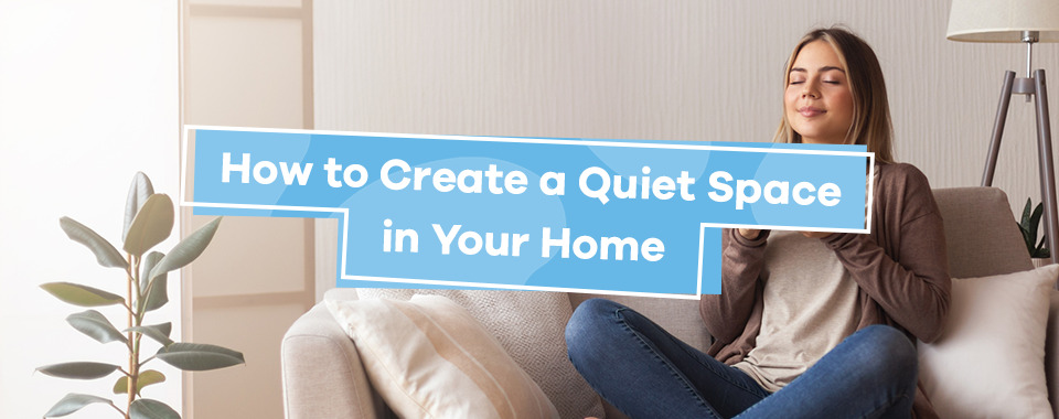 How to Create a Quiet Space in Your Home