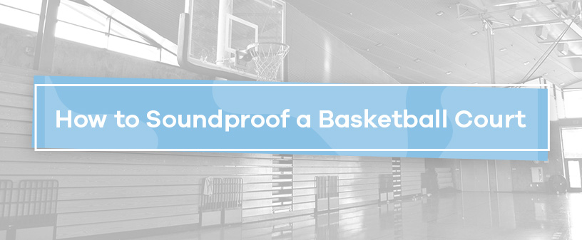 How to Soundproof a Basketball Court
