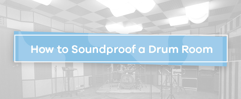 How to Soundproof a Drum Room