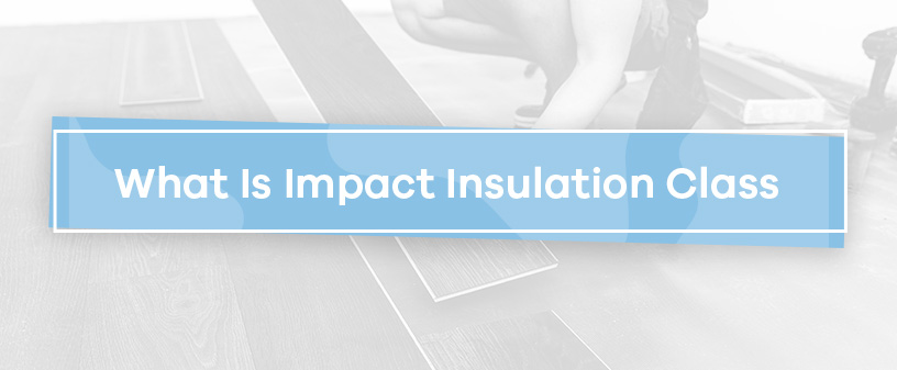 What Is Impact Insulation Class?