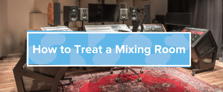 How to Treat a Mixing Room