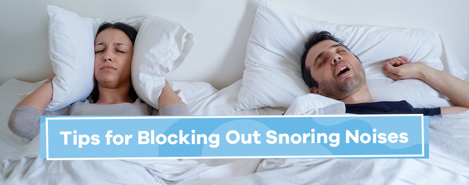 Tips for Blocking out Snoring Noises