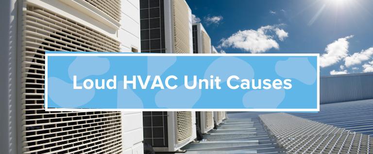 Loud HVAC Unit Causes