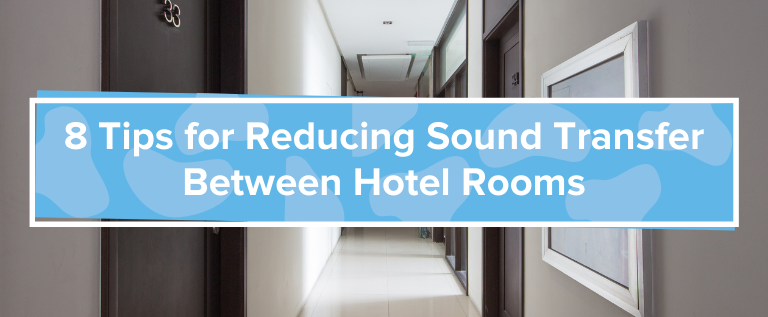 8 Tips for Reducing Sound Transfer Between Hotel Rooms