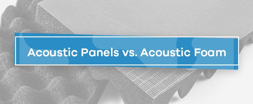 Acoustic Panels vs. Acoustic Foam