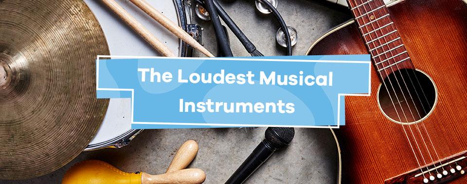 Loudest Musical Instruments