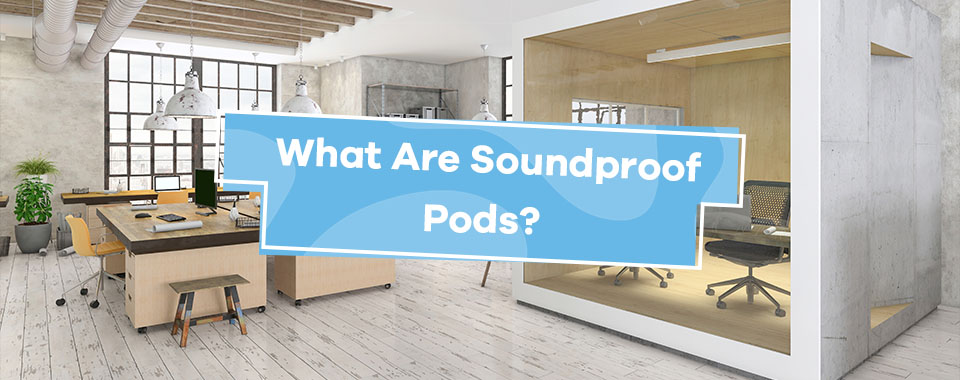 What Are Soundproof Pods