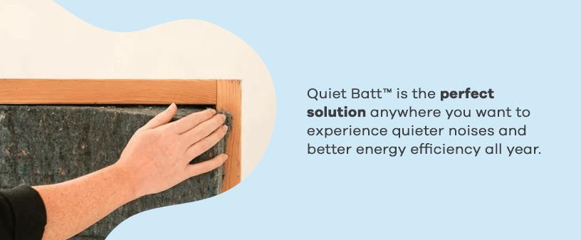 Quiet Batt Insulation is the Perfect Solution