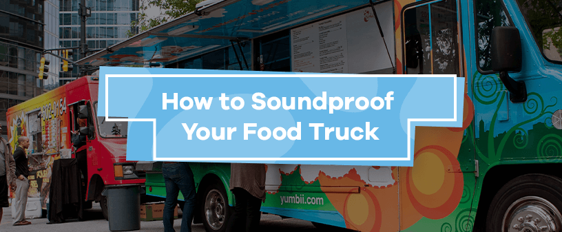 How to Soundproof Your Food Truck