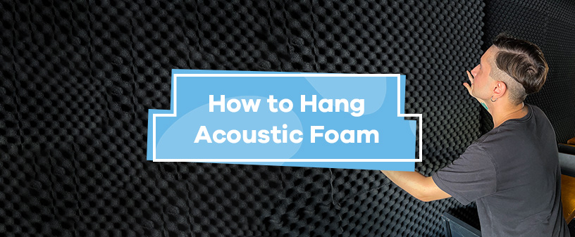 How to Hang Acoustic Foam